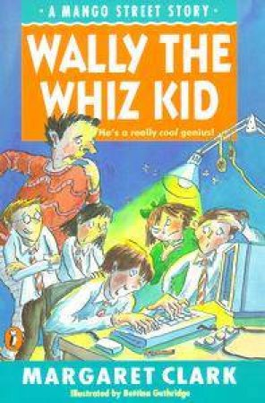 Mango Street: Wally The Whiz Kid by Margaret Clark