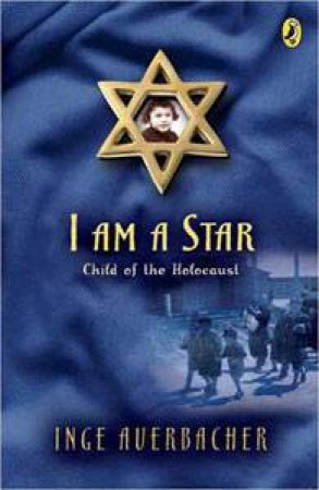 I Am A Star: Child Of The Holocaust by Inge Auerbacher