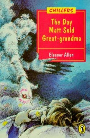 Chillers: The Day Matt Sold Great-Grandma by Eleanor Allen