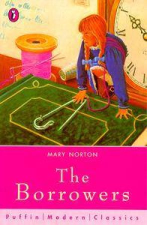 Puffin Modern Classics: The Borrowers by Mary Norton