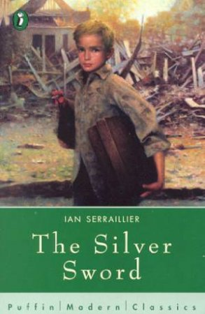 Puffin Modern Classics: The Silver Sword by Ian Serraillier