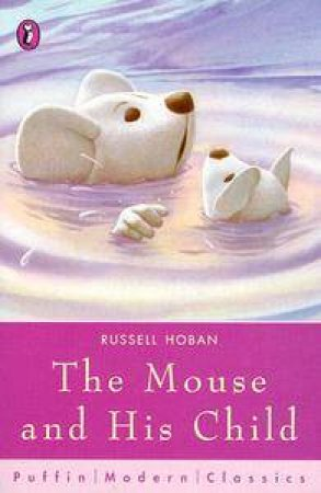 Puffin Modern Classics: The Mouse And His Child by Russell Hoban