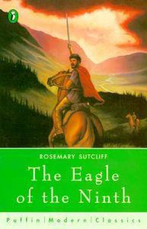 Puffin Modern Classics: The Eagle Of The Ninth by Rosemary Sutcliff