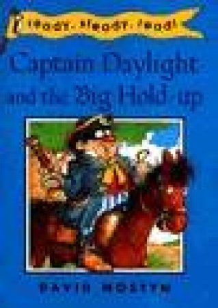 Ready Steady Read: Captain Daylight & the Big Hold-Up by David Mostyn