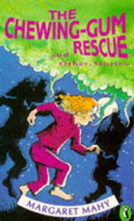 The Chewing-Gum Rescue & Other Stories by Margaret Mahy