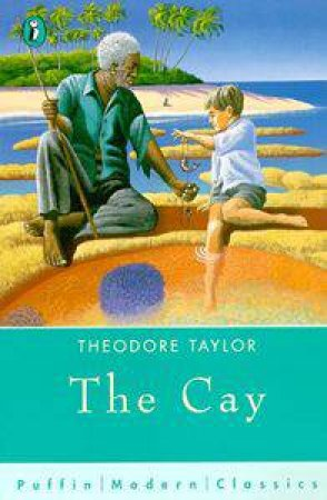 Puffin Modern Classics: The Cay by Theodore Taylor