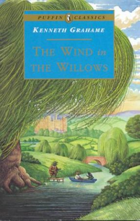 Puffin Classics: The Wind In The Willows by Kenneth Grahame