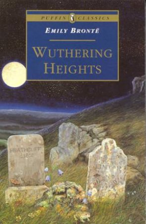 Puffin Classics: Wuthering Heights by Emily Bronte