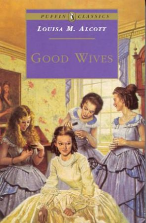 Puffin Classics: Good Wives by Louisa M Alcott