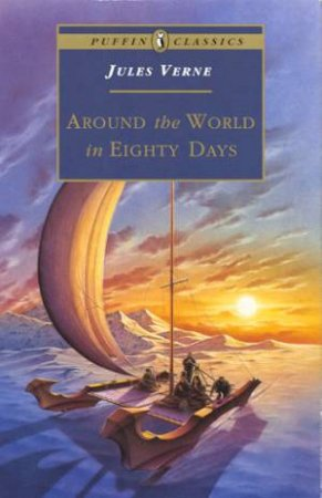 Puffin Classics: Around The World In 80 Days by Jules Verne