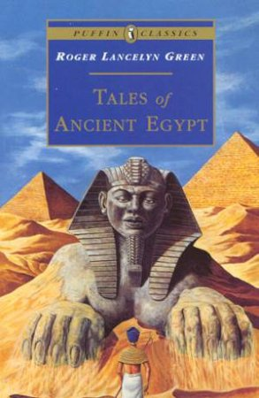 Puffin Classics: Tales Of Ancient Egypt by Roger Lancelyn Green