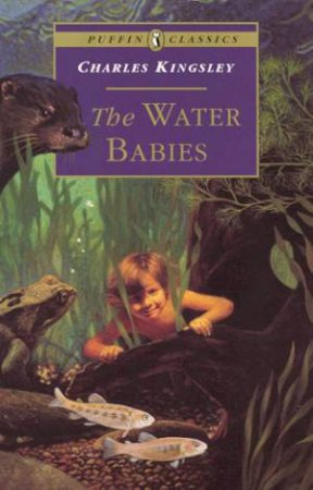Puffin Classics: The Water Babies by Charles Kingsley