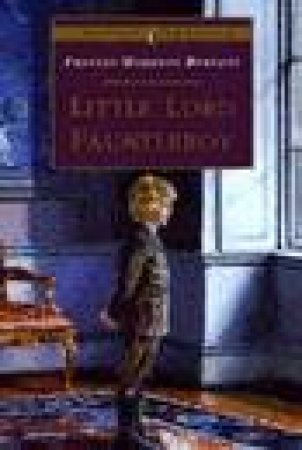 Puffin Classics: Little Lord Fauntleroy by Frances H Burnett