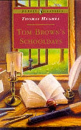 Puffin Classics: Tom Brown's Schooldays by Thomas Hughes