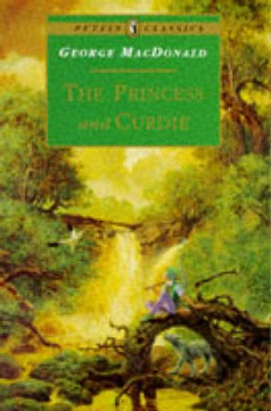 Puffin Classics: The Princess And Curdie by George Macdonald