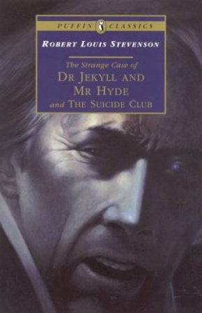 Puffin Classics: Dr Jekyll And Mr Hyde & The Suicide Club by Robert Louis Stevenson