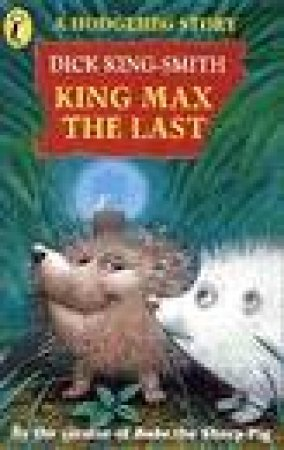 Young Puffin Storybook: A Hodgeheg Story: King Max The Last by Dick King-Smith