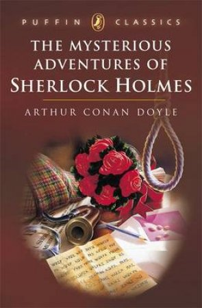 Puffin Classics: The Mysterious Adventures Of Sherlock Holmes by Arthur Conan Doyle
