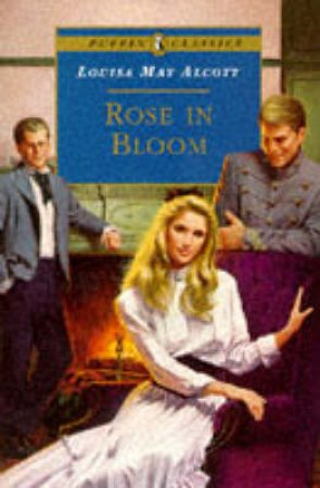 Puffin Classics: Rose In Bloom by Louisa May Alcott