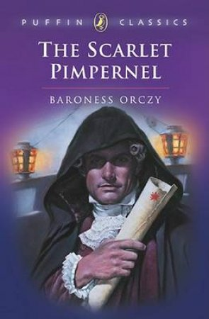 Puffin Classics: The Scarlet Pimpernel by Emmuska Orczy