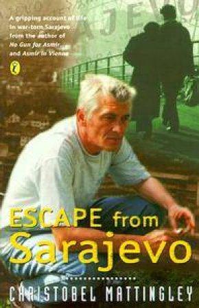 Escape From Sarajevo by Christobel Mattingley