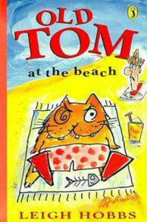 Young Puffin Storybook: Old Tom At the Beach by Leigh Hobbs