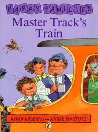 Happy Families: Master Track's Train by Allan Ahlberg