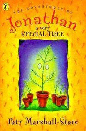 The Adventures Of Jonathan A Very Special Tree by Paty Marshall-Stace