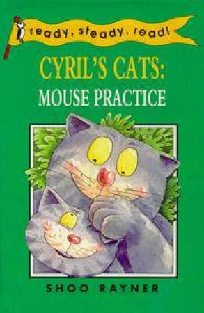 Ready Steady Read: Cyril's Cats: Mouse Practice by Shoo Rayner