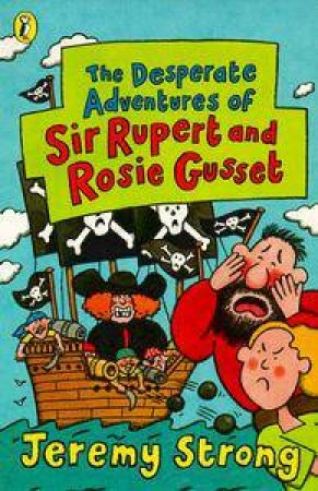 The Desperate Adventures of Sir Rupert & Rosie Gusset by Jeremy Strong