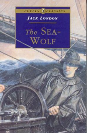 Puffin Classics: The Sea-Wolf by Jack London