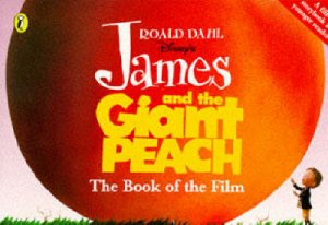 James And The Giant Peach: Book of the Film by Roald Dahl