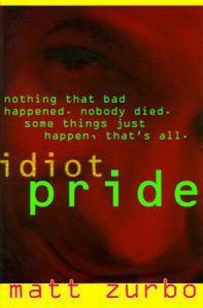 Idiot Pride by Matt Zurbo