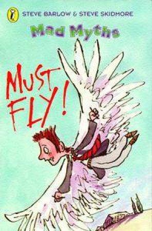 Mad Myths: Must Fly! by Steve Barlow & Steve Skidmore
