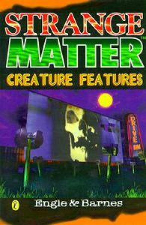Strange Matter: Creature Features by Engle & Barnes