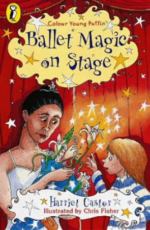 Colour Young Puffin: Ballet Magic On Stage by Harriet Castor
