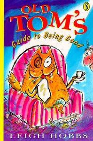 Young Puffin Storybook: Old Tom's Guide To Being Good by Leigh Hobbs