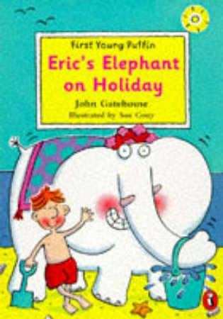 First Young Puffin: Eric's Elephant on Holiday by John Gatehouse