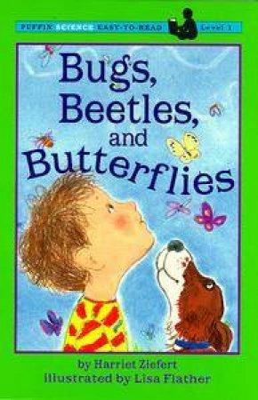 Bugs, Beetles & Butterflies by Harriet Ziefert