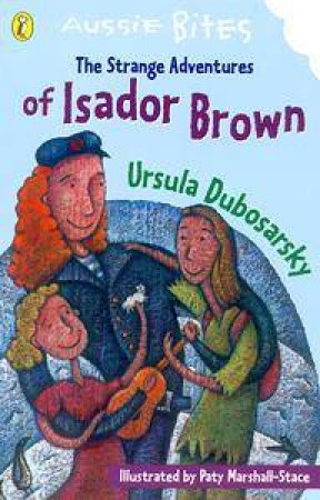 Aussie Bites: The Strange Adventures Of Isador Brown by Ursula Dubosarsky