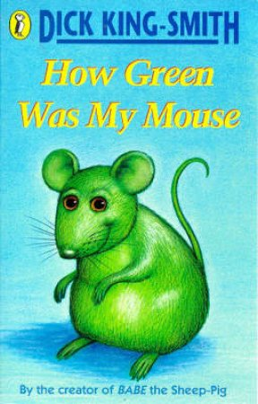 How Green Was My Mouse by Dick King-Smith