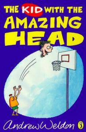 The Kid With The Amazing Head by Andrew Weldon