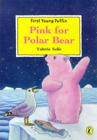 First Young Puffin: Pink for Polar Bear by Valerie Solis