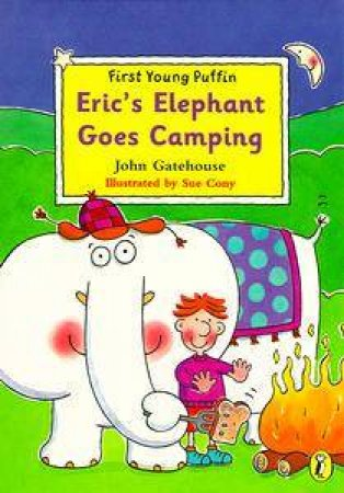 First Young Puffin: Eric's Elephant Goes Camping by John Gatehouse
