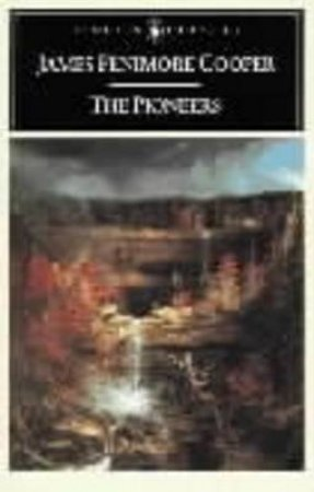Penguin Classics: The Pioneers by James Fenimore Cooper