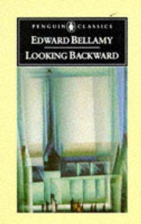 Penguin Classics: Looking Backward: 2000-1887 by Edward Bellamy