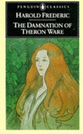 Penguin Classics: The Damnation Of Theron Ware by Harold Frederick