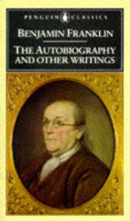 Penguin Classics: Autobiography & Other Writings by Benjamin Franklin