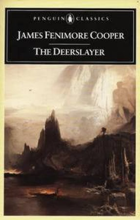 Penguin Classics: The Deerslayer by James Fenimore Cooper