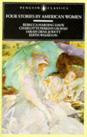 Penguin Classics: Four Stories By American Women by Edith Wharton